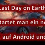 Last Day on Earth: Survival neu starten? So kann man bei Last Day on Earth von vorne anfangen!