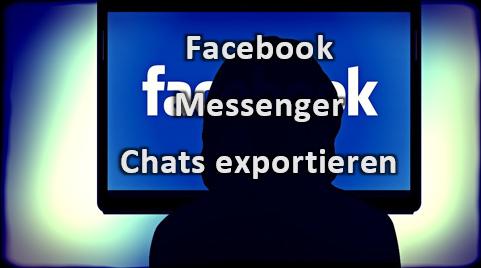 FacebookMessengerChatChatsVerlaufGesprächsverlaufexportierensichernspeicherndruckenwei.png